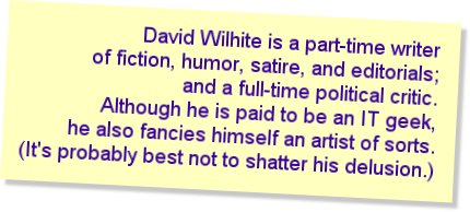 David Wilhite is a part-time writer of fiction, humor, satire, and